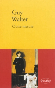Outre mesure : histoires - Guy Walter