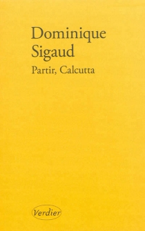 Partir, Calcutta - Dominique Sigaud-Rouff