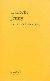 Le lieu et le moment - LaurentJenny
