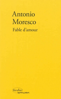 Fable d'amour - AntonioMoresco