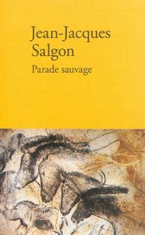 Parade sauvage : récit - Jean-JacquesSalgon