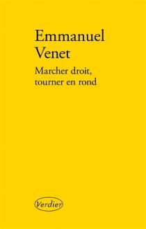 Marcher droit, tourner en rond - EmmanuelVenet