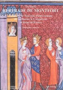 Bertrade de Montfort : la petite-cousine de Guillaume le Conquérant qui devint reine de France : biographie romancée - EricLeclercq