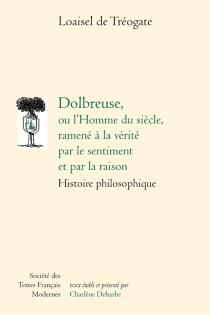 Dolbreuse ou L'homme du siècle, ramené à la vérité par le sentiment et par la raison : histoire philosophique - Joseph-MarieLoaisel de Tréogate