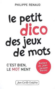 Le petit dico des jeux de mots : c'est bien, le mot ment - PhilippeRenaud