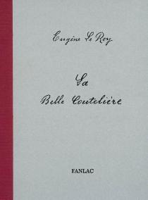La belle coutelière : édition du manuscrit original conservé à la Bibliothèque municipale de Périgueux - EugèneLe Roy