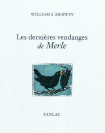 Les dernières vendanges de Merle - William StanleyMerwin
