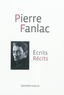Ecrits-récits| Pierre Fanlac et son temps| Pierre Fanlac l'écrivain de la fidélité - PierreFanlac
