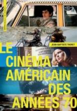 Le cinéma américain des années 70 - Jean-BaptisteThoret