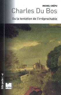 Charles Du Bos ou La tentation de l'irréprochable - MichelCrépu