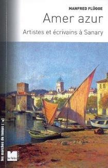 Amer azur : artistes et écrivains à Sanary : 1933-1945 - ManfredFlügge