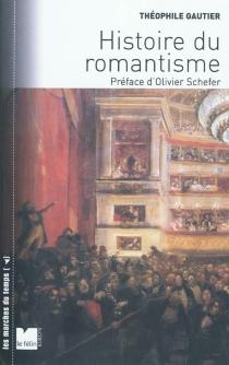 Histoire du romantisme| Suivi de Notices romantiques| Suivi de Etude sur la poésie française - ThéophileGautier