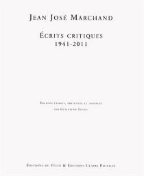 Ecrits critiques : 1941-2011 - Jean-JoséMarchand