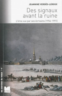 Des signaux avant la ruine : l'URSS vue par ses écrivains : 1954-1991 - JeannineVerdès-Leroux