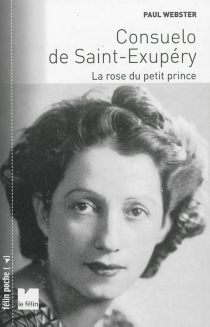 Consuelo de Saint-Exupéry : la rose du Petit Prince - Paul Webster