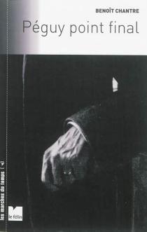 Péguy point final - BenoîtChantre