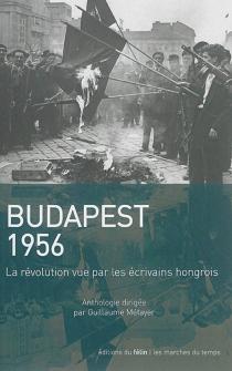 Budapest 1956 : la révolution vue par les écrivains hongrois -