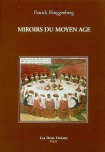 Miroirs du Moyen Age : initiation à la lecture des romans du Graal, la musique chez Hildegarde de Bingen, la sagesse du Decameron de Boccace - PatrickRinggenberg