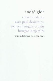 Correspondance avec Paul Desjardins, Jacques Heurgon et Anne Heurgon-Desjardins - AndréGide