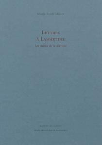 Lettres à Lamartine : les enjeux de la célébrité - Marie-RenéeMorin