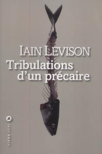 Tribulations d'un précaire : récit - IainLevison