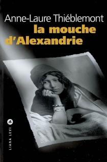 La mouche d'Alexandrie - Anne-LaureThiéblemont