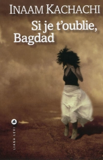 Si je t'oublie, Bagdad - Inaam Kachachi