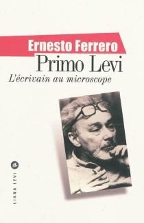Primo Levi, l'écrivain au microscope - ErnestoFerrero