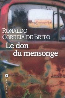 Le don du mensonge - Ronaldo Correia deBrito