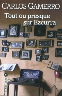 Tout ou presque sur Ezcurra - CarlosGamerro