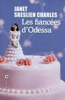 Les fiancées d'Odessa - Janet SkeslienCharles