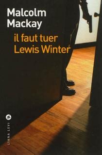 Il faut tuer Lewis Winter - MalcolmMackay