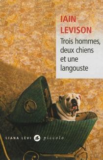 Trois hommes, deux chiens et une langouste - IainLevison