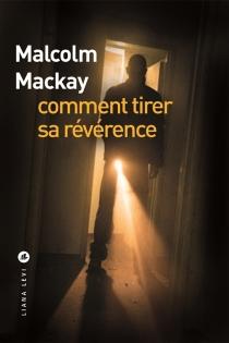 Comment tirer sa révérence - MalcolmMackay