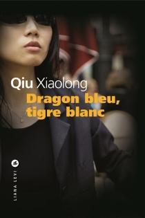 Dragon bleu, tigre blanc - XiaolongQiu