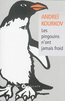 Les pingouins n'ont jamais froid - AndreïKourkov