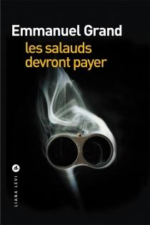 Les salauds devront payer - EmmanuelGrand
