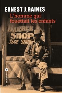 L'homme qui fouettait les enfants - Ernest J.Gaines