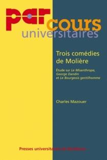 Trois comédies de Molière : étude sur le Misanthrope, George Dandin, Le Bourgeois gentilhomme - CharlesMazouer