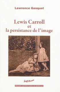 Lewis Carroll et la persistance de l'image - LawrenceGasquet