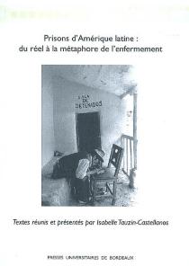 Carceles latinoamericanas : realidad y metafora del incarcelamiento| Prisons d'Amérique latine : du réel à la métaphore de l'enfermement -