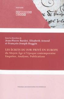 Les écrits du for privé en Europe (du Moyen Age à l'époque contemporaine) : enquêtes, analyses, publications -