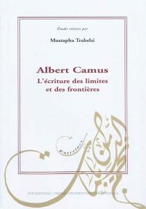 Albert Camus : l'écriture des limites et des frontières -