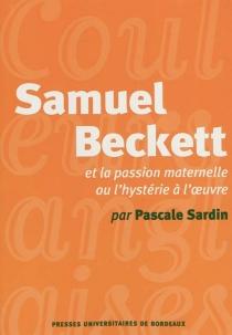 Samuel Beckett et la passion ou L'hystérie à l'oeuvre - PascaleSardin-Damestoy
