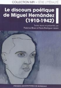 Le discours poétique de Miguel Hernandez : 1910-1942 -