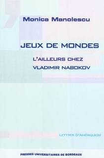 Jeux de mondes : l'ailleurs chez Vladimir Nabokov - MonicaManolescu