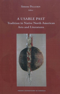 A usable past : tradition in native American arts and literature -
