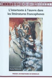 L'intertexte à l'oeuvre dans les littératures francophones -