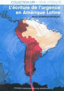 L'écriture de l'urgence en Amérique latine - MarieEstripeaut-Bourjac
