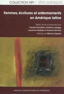Femmes, écritures et enfermements en Amérique latine -
